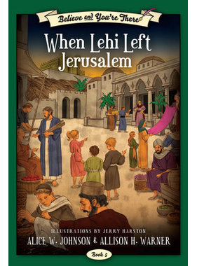 Believe and You're There, Book 5: When Lehi Left Jerusalem, Johnson/Warner
