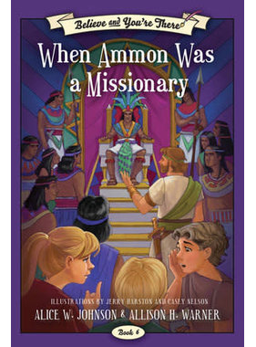 Believe and You're There, Book 6:  When Ammon Was a Missionary, Johnson/Warner