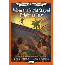 Believe and You're There, Book 7:  When the Night Stayed Bright as Day, Johnson/Warner