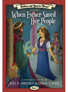 Believe and You're There, Book 8:  When Esther Saved Her People, Johnson/Warner