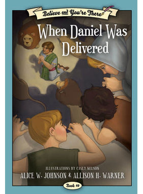 Believe and You're There, Book 10:  When Daniel Was Delivered, Johnson/Warner