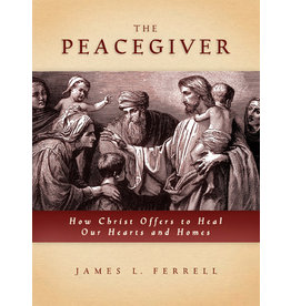 Peacegiver: How Christ Offers to Heal Our Hearts and Homes, Ferrell