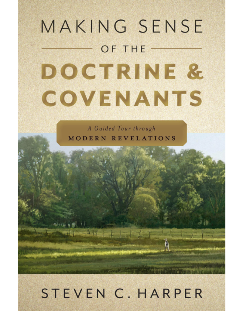 Making Sense of the Doctrine & Covenants A Guided Tour Through Modern Revelations by Steven C. Harper