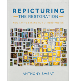 Repicturing the Restoration New Art to Expand Our Understanding by Anthony Sweat