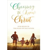 Choosing to know Christ - Our Roles in the plan of Salvation