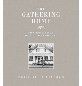 The Gathering Home Creating a Refuge of Goodness and Joy by Emily Belle Freeman