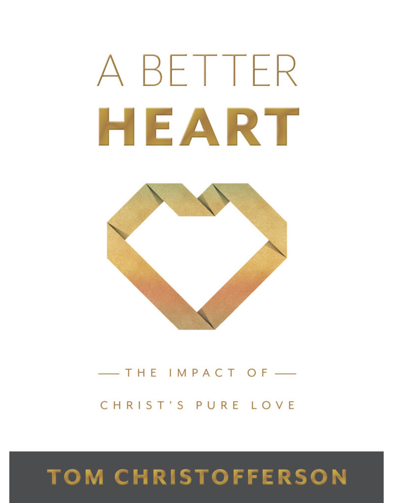 A Better Heart The Impact of Christ's Pure Love by Tom Christofferson