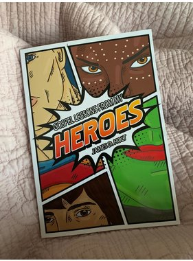 Gospel Lessons from My Heroes by James D. Holt