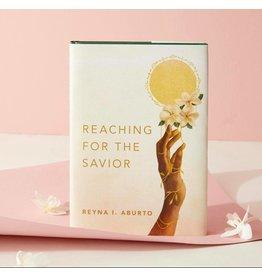 ***PREORDER*** Reaching for the Savior by Reyna I. Aburto