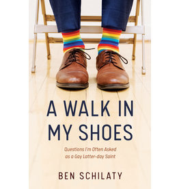 A Walk in My Shoes: Questions I'm Often Asked as a Gay Latter-day Saint by Ben Schilaty