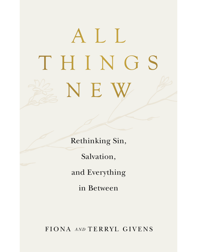 All Things New Rethinking Sin, Salvation, and Everything in Between by Fiona Givens, Terryl Givens