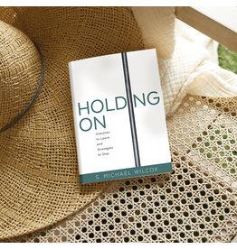 Holding On Impulses to Leave and Strategies to Stay by S. Michael Wilcox