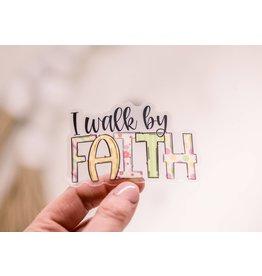 Faire: Savannah and James Co I Walk By Faith, Clear Vinyl Sticker, 3x3 in