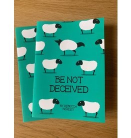 Be Not Deceived by Rebecca Frailey