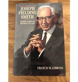 Joseph Fielding Smith: Gospel Scholar, Prophet of God, Gibbons