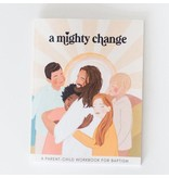 A Mighty Change A Mighty Change - a Parent-Child Workbook for Baptism