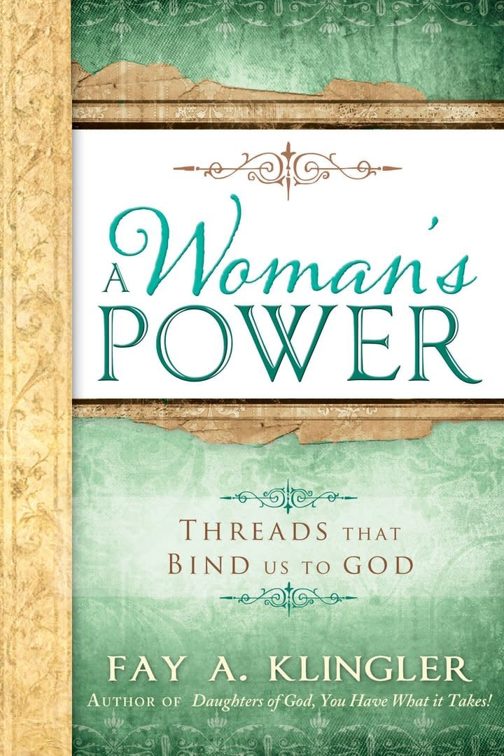 A Woman's Power, Threads that Bind Us to God by Fay A. Klingler