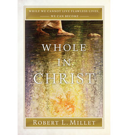 Whole in Christ by Robert L. Millet