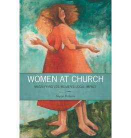  Greg Kofford Books, Incorporated Women at Church Magnifying LDS Women's Local Impact by Neylan McBaine