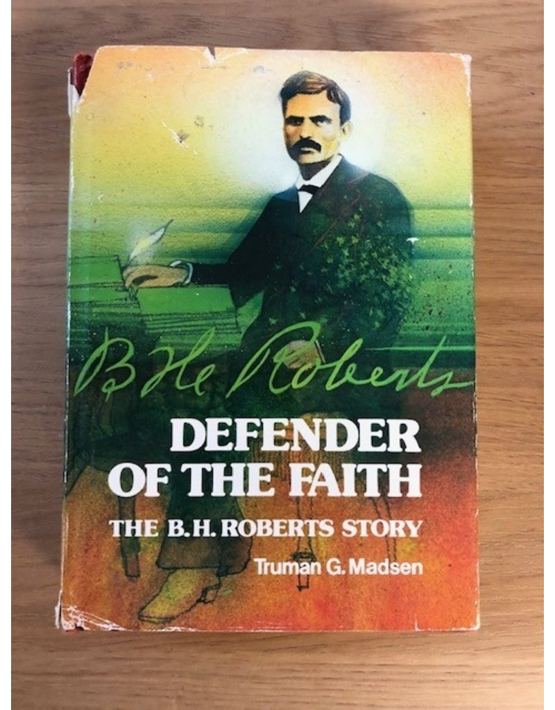 ***PRELOVED/SECOND HAND*** Defender of the Faith, The B.H. Roberts Story. Truman G. Madsen