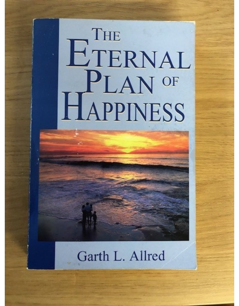 ***PRELOVED/SECOND HAND*** The eternal plan of Happiness. Garth L. Allred