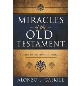 Miracles of the Old Testament A Guide to the Symbolic Messages by Alonzo L. Gaskill