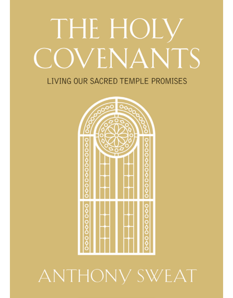 PRE-ORDER The Holy Covenants- Living Our Sacred Temple Promises by Anthony Sweat