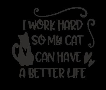Versierendoejezo Muursticker i work hard so my cat can have a better life zwart