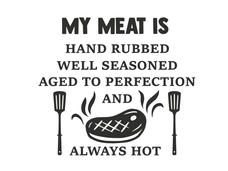 Versierendoejezo Muursticker my meat is hand rubbed well seasoned aged to perfection and always hot in de kleur zwart