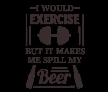 Versierendoejezo Muursticker i would exercise but it makes me spill my beer in de kleur zwart