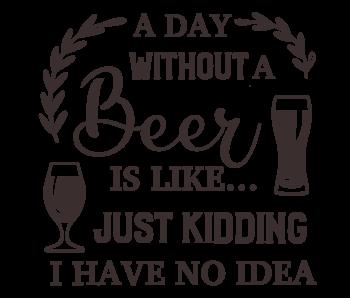 Versierendoejezo Muursticker a day without a beer is like just kidding i have no idea in de kleur zwart