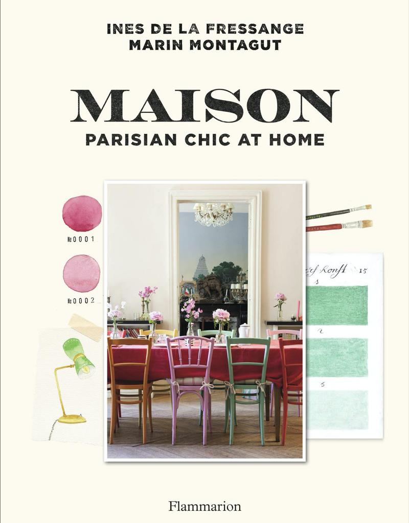 Maison: Parisian Chic at Home y Ines de la Fressange and Marin Montagut, Photographed by Claire Cocano