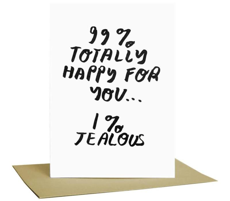 People I've Loved - 99% Happy For You - Greeting Card
