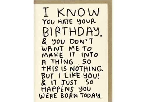 People I've Loved People I've Loved - I Know You Hate Your Birthday - Greeting Card