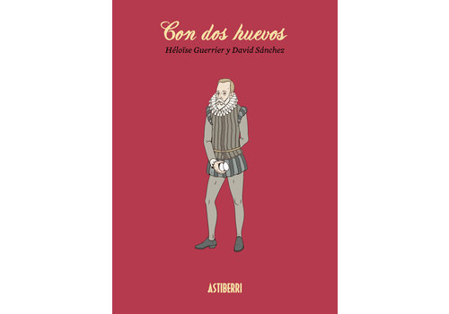 Astiberri David Sanchez Gonzalez & Heloise Guerrier - Con Dos Huevos - English and French Translations