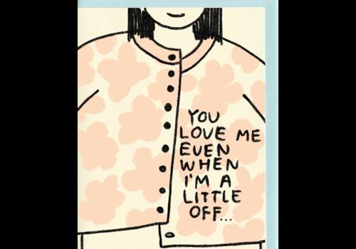 People I've Loved People I've Loved - A Little Off - Greeting Card