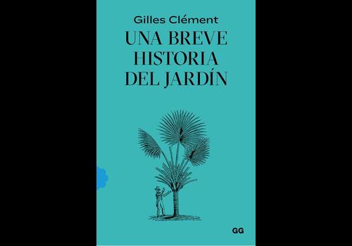Gustavo Gili Editorial Gilles Clement - Una Breve Historia del Jardin