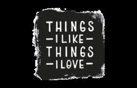 THINGS I LIKE THINGS I LOVE