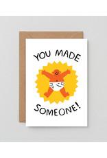 You made someone