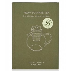 Ivy Press How To Make Tea - The Science Behind the Leaf