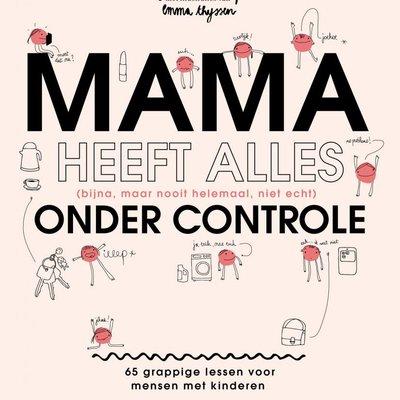 Terra Lannoo Terra Lannoo; Boek: Mama heeft alles (bijna, maar nooit helemaal, niet echt) onder controle
