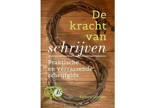 De kracht van schrijven  - Praktische en verrassende schrijfgids - Barbara Driessen