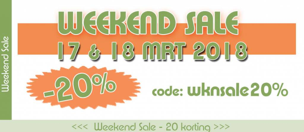 Weekend Sale -20 % | 17 & 18 Maart 2018