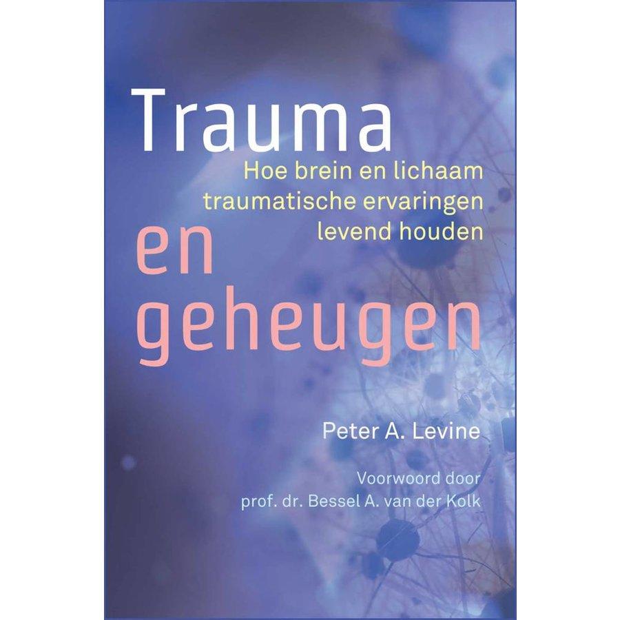 Trauma en geheugen Hoe brein en lichaam traumatische ervaringen levend houden Peter A. Levine-1