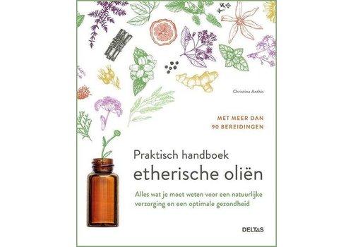 Praktisch handboek etherische oliën - Christina Anthis