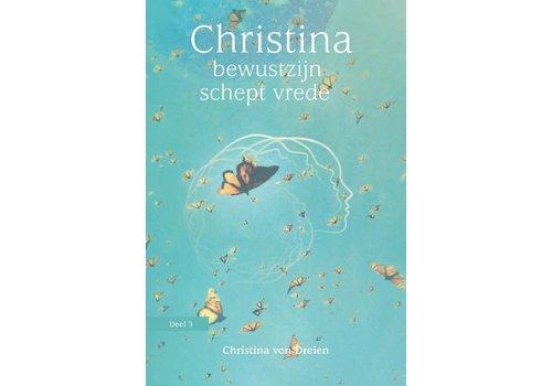 Christina 3 –  Bewustzijn schept vrede - Christina von Dreien