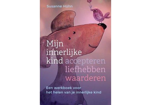 Mijn innerlijke kind – accepteren, liefhebben, waarderen - Susanne Huhn