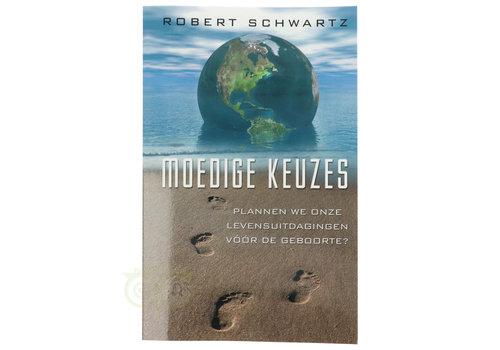 Moedige keuzes - Robert Schwartz