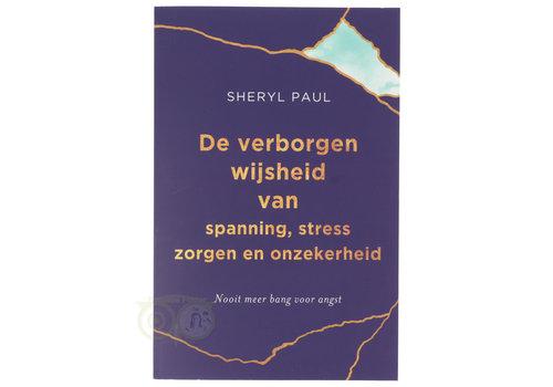 De verborgen wijsheid van spanning, stress, zorgen en onzekerheid - Sheryl Paul