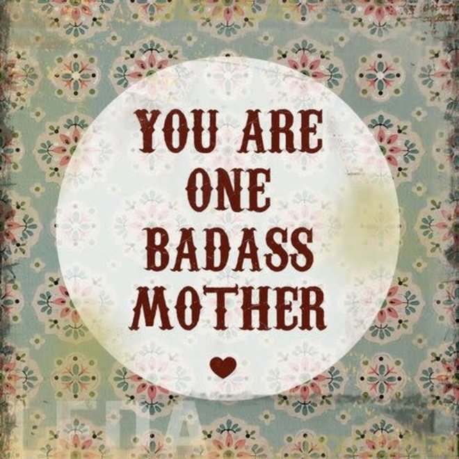 Houten Bordje You Are One Badass Mother